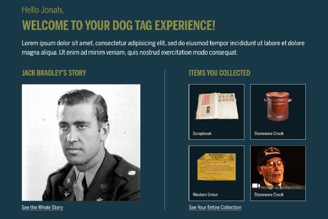 The Dog Tag RFID experience, developed by Unified Field Interactive Studio, allows guests to follow the video stories of several veterans.